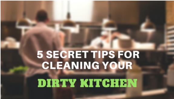 5 Secret Tips for Cleaning Your Dirty Kitchen